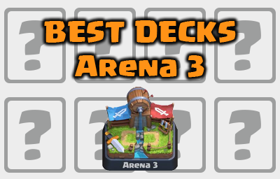 Best Arena 3 Decks in Clash Royale